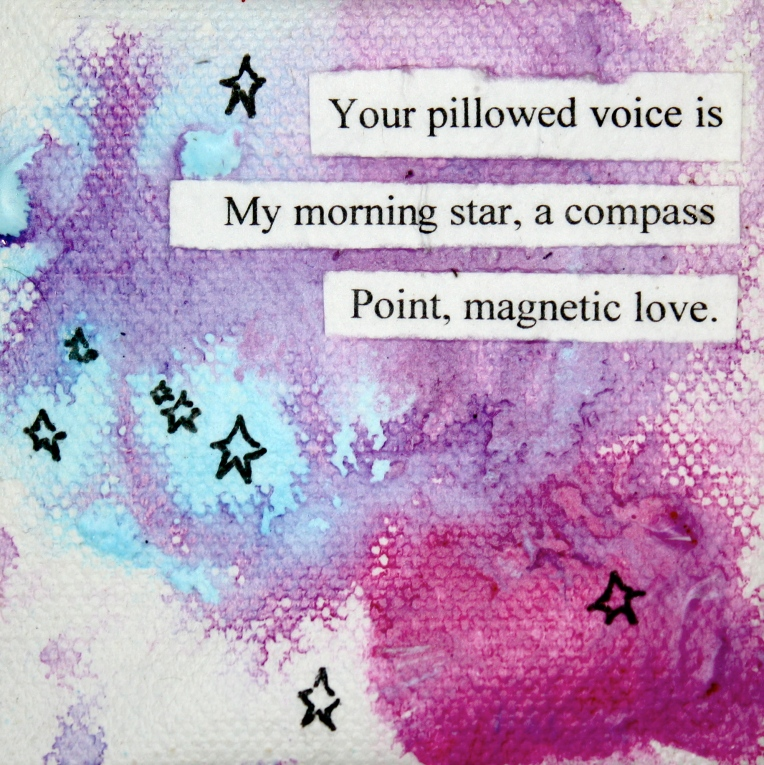 Your Pillowed Voice is my morning star, a compass point, magnetic love.
