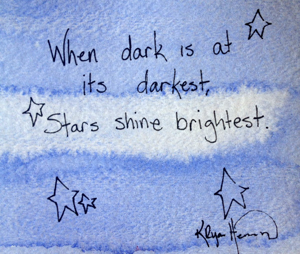 When dark is at its darkest, stars shine brightest.