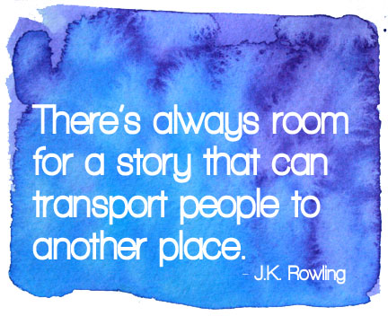 There's always room for a story that can transport people to another place. - JK Rowling