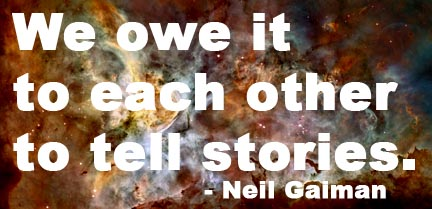 We owe it to each other to tell stories. - Neil Gaiman
