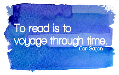 To read is to voyage through time. - Carl Sagan