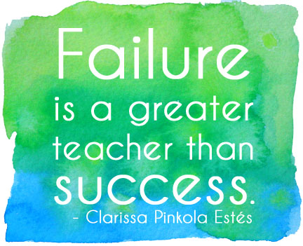 Failure is a greater teacher than success. - Clarissa Pinkola Estes