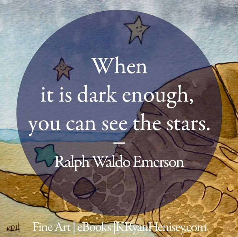 When it is dark enough, you can see the stars. - Ralph Waldo Emerson