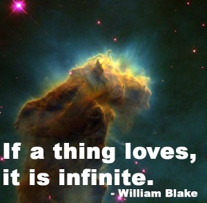 If a thing loves, it is infinite. - William Blake