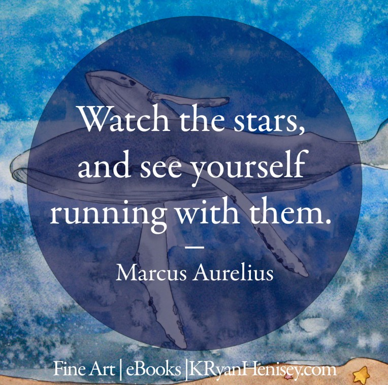 Watch the stars and see yourself running with them. - Marcus Aurelius