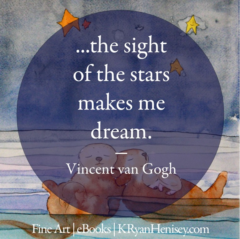 The sight of the stars makes me dream. - Vincent van Gogh